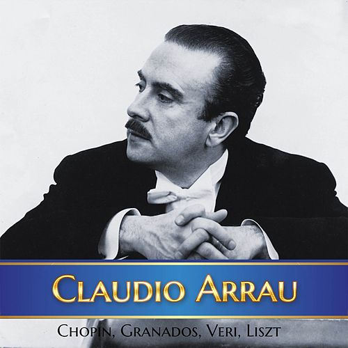 Claudio Arrau - Chopin, Granados, Veri, Liszt von Claudio Arrau