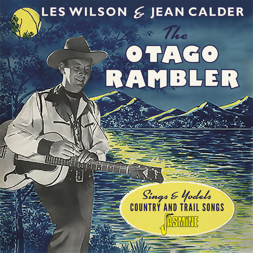 The Otago Rambler: Sings and Yodels Country & Trail Songs de Les Wilson