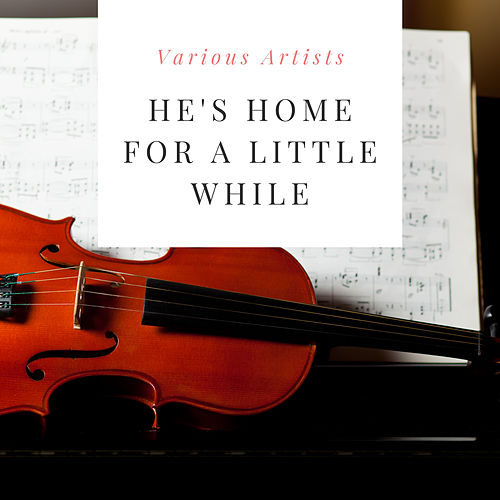 He's Home for a Little While von Various Artists