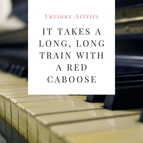 It Takes a Long, Long Train With a Red Caboose de Various Artists