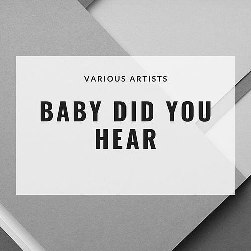Baby Did You Hear by Various Artists