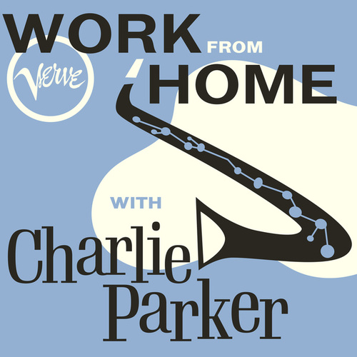 Work From Home with Charlie Parker by Charlie Parker