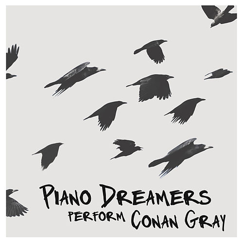 Piano Dreamers Perform Conan Gray (Instrumental) von Piano Dreamers
