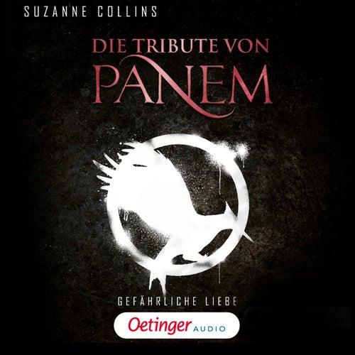 Die Tribute von Panem. Gefährliche Liebe (Ungekürzte Lesung) von Suzanne Collins