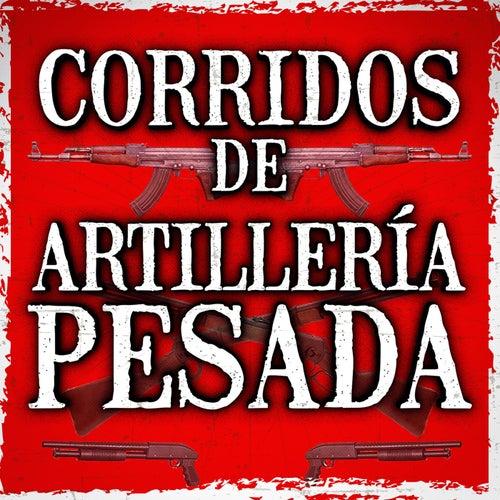 Corridos De Artillería Pesada de Various Artists