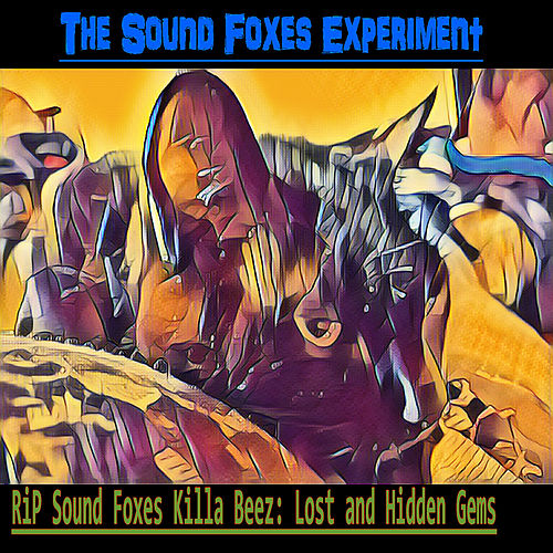 RiP Foxes Killa Bees: Lost and Hidden Gems by The Sound Foxes Experiment