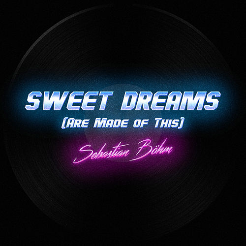 Sweet Dreams (Are Made of This) by Sebastian Böhm