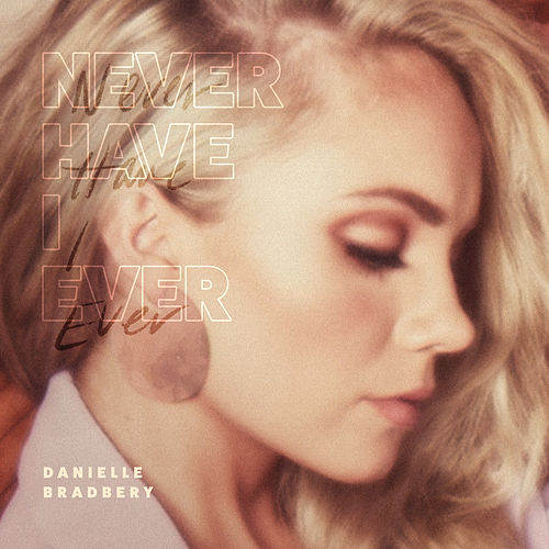 Never Have I Ever by Danielle Bradbery