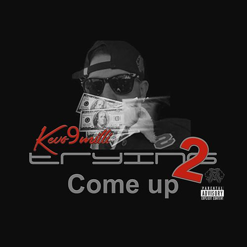 Trying 2 Come Up by Kevo9milli