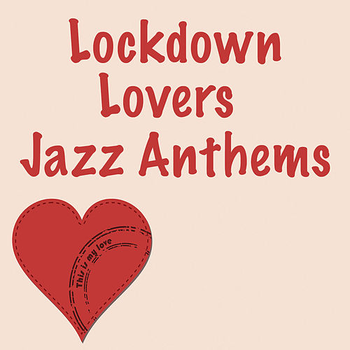 Lockdown Lovers Jazz Anthems by Various Artists