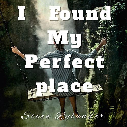 I Found My Perfect Place by Steen Rylander