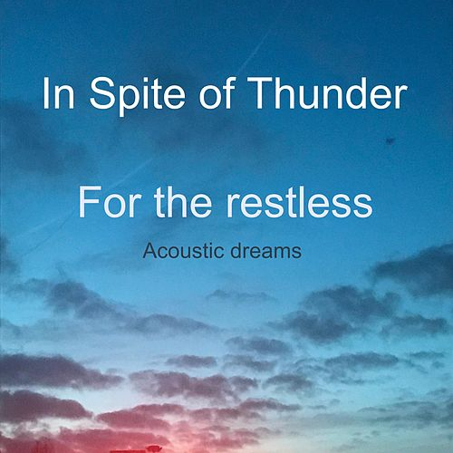 For the Restless Acoustic Dreams by In Spite of Thunder