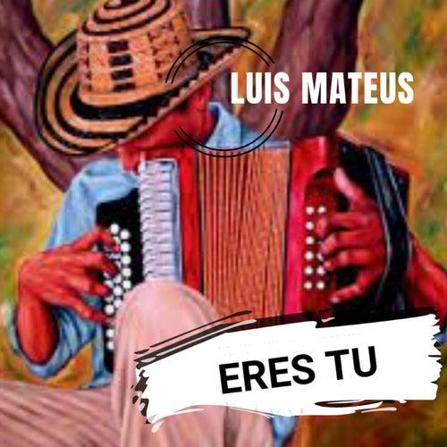 Eres Tu von Luis Mateus