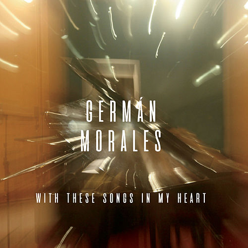 With These Songs in My Heart by Germán Morales
