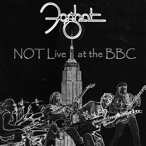 NOT Live At The BBC by Foghat