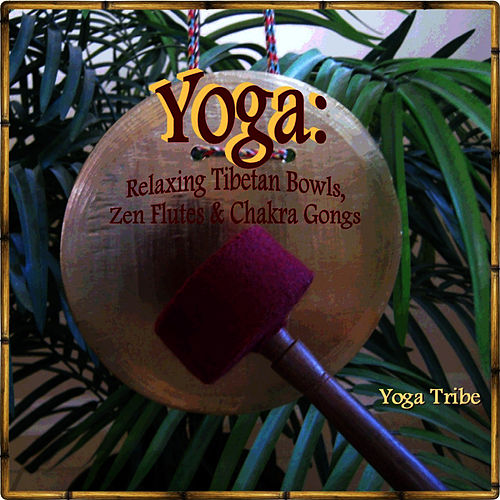 Yoga: Relaxing Tibetan Bowls, Zen Flutes & Chakra Gongs (EP) by Yoga Tribe