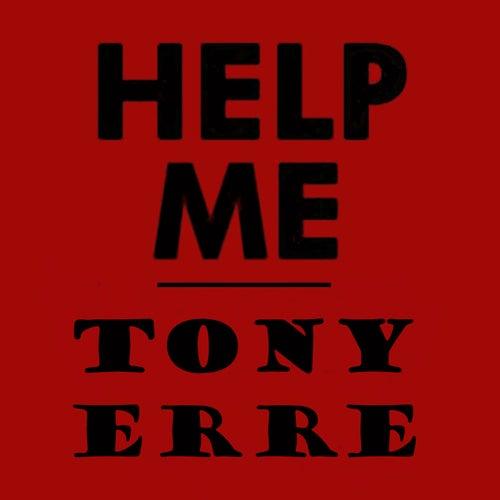 Help Me by Tony Erre