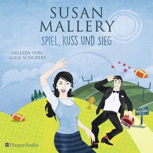 Spiel, Kuss und Sieg (Fool's Gold 20) [Ungekürzt] von Susan Mallery