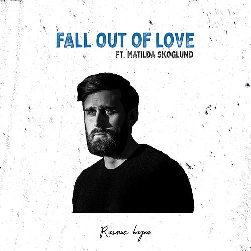Fall Out Of Love by Rasmus Hagen