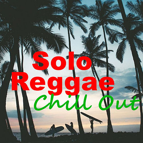 Solo Reggae Chill Out by Various Artists