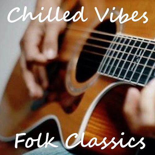 Chilled Vibes Folk Classics by Various Artists