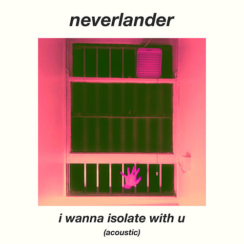 I Wanna Isolate With U (Acoustic) by Neverlander