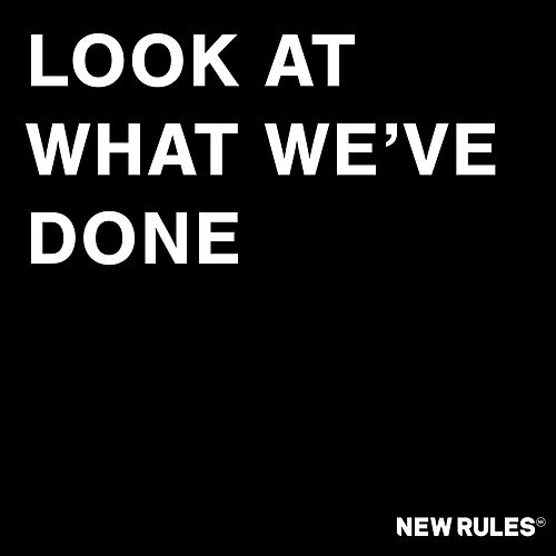 Look at What We've Done by New Rules