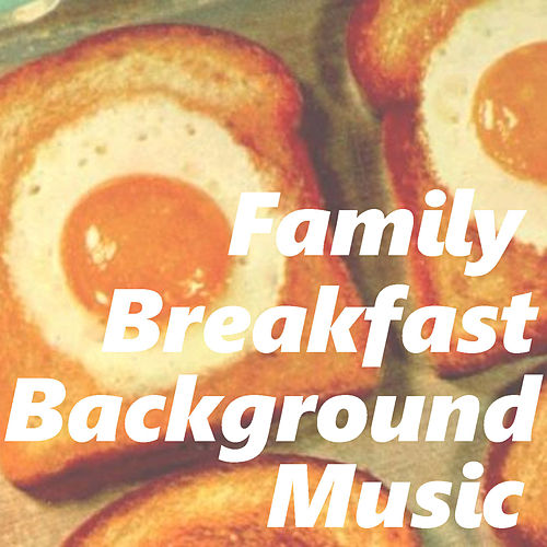 Family Breakfast Background Music by Various Artists