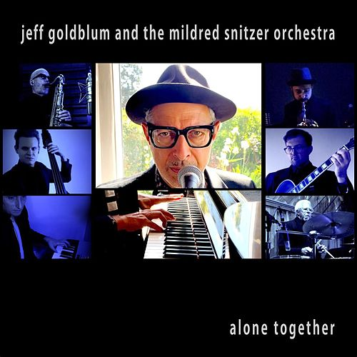 Alone Together by Jeff Goldblum & The Mildred Snitzer Orchestra