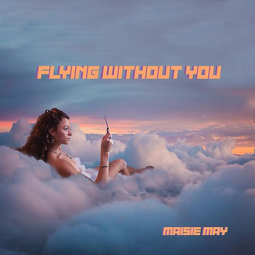 Flying Without You by Maisie May