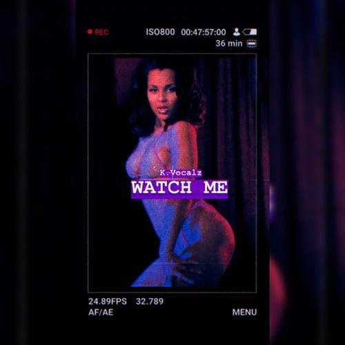 Watch Me de K.Vocalz