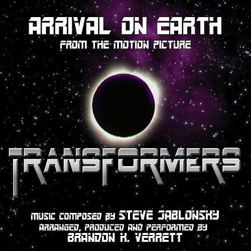 Transformers (2007) - 'Arrival On Earth' from the Motion Picture (feat. Brandon K. Verrett) - Single von Steve Jablonsky