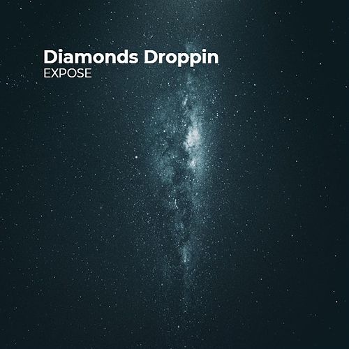 Diamonds Droppin by Expose