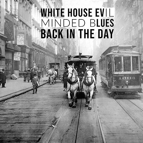 White House Evil Minded Blues by Back in the Day