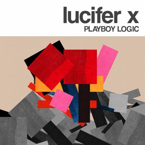 Playboy Logic (2020 Remaster) by Lucifer X