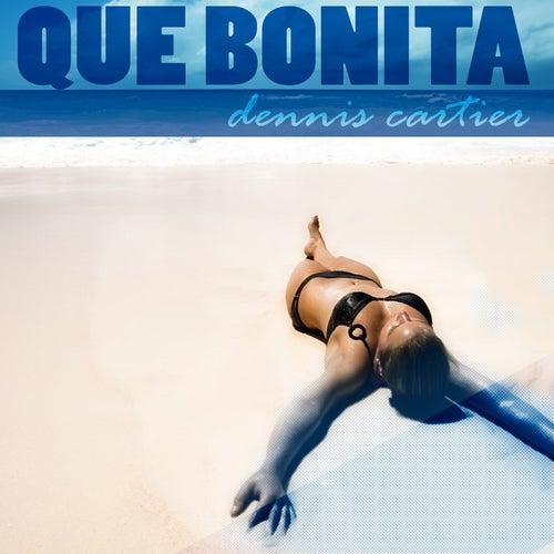Que Bonita by Dennis Cartier