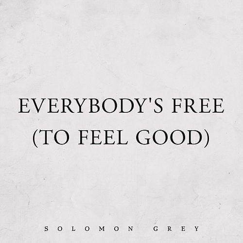 Everybody's Free (To Feel Good) by Solomon Grey