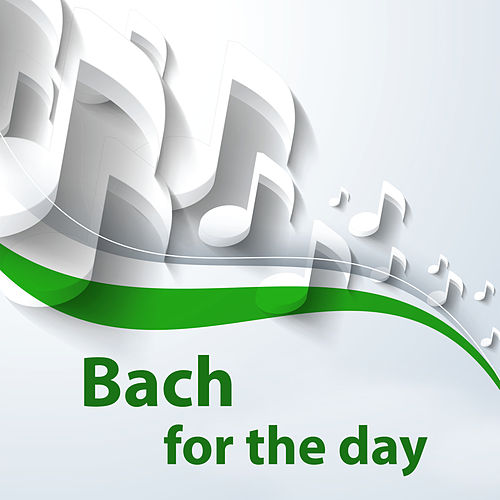 Bach for the day de Johann Sebastian Bach