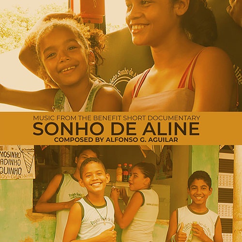 Sonho De Aline (Music from the Benefit Short Documentary) von Alfonso G. Aguilar