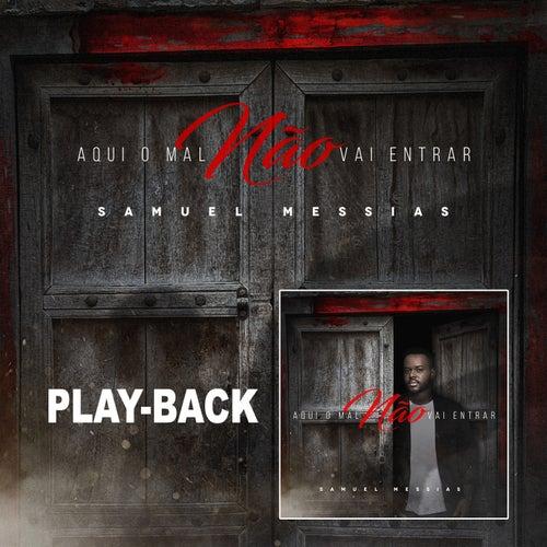 Aqui o Mal Não Vai Entrar (Playback) by Samuel Messias