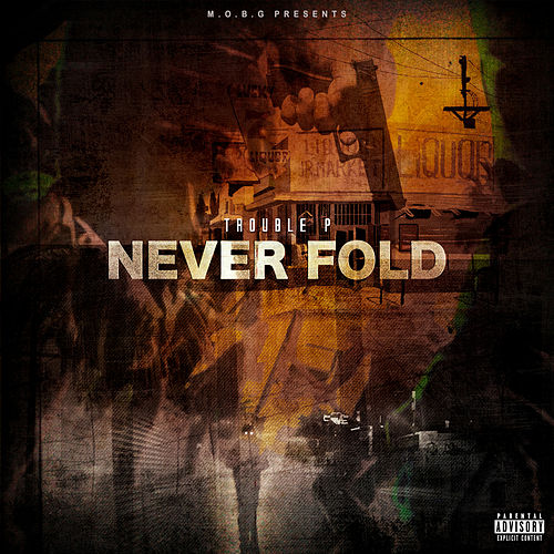 Never Fold by Trouble P