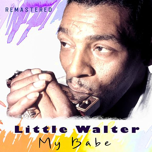 My Babe (Remastered) by Little Walter