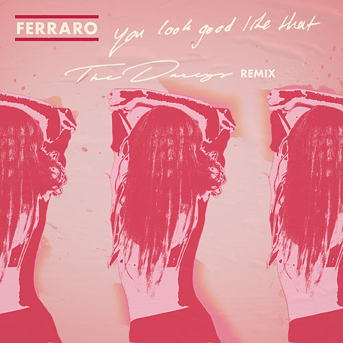 You Look Good Like That (The Darcys Remix) by Ferraro