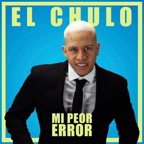 Mi Peor Error de El Chulo
