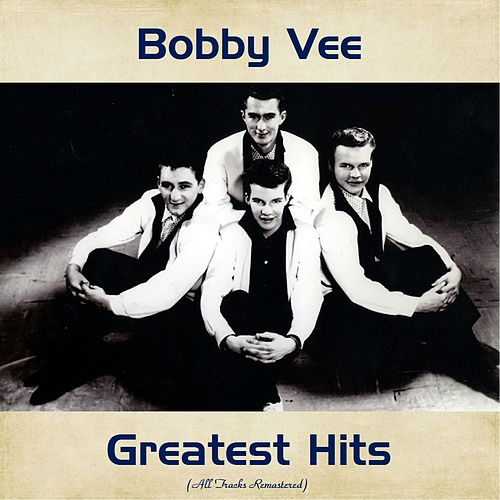 Bobby Vee Greatest Hits (All Tracks Remastered) by Bobby Vee