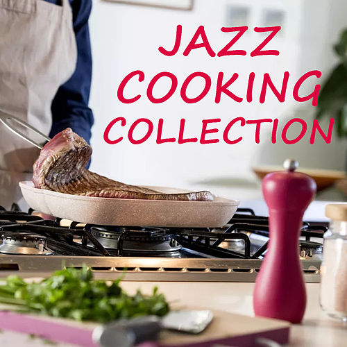 Jazz Cooking Collection by Various Artists