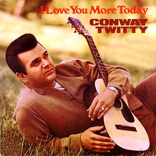I Love You More Today by Conway Twitty