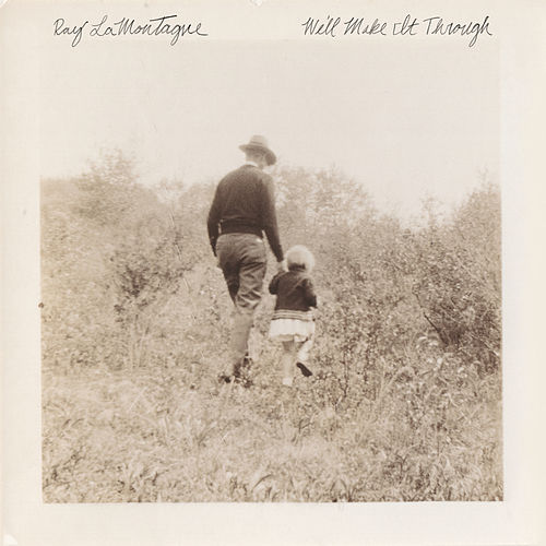 We'll Make It Through by Ray LaMontagne