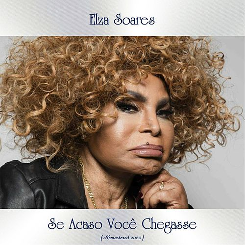 Se Acaso Você Chegasse (Remastered 2020) by Elza Soares