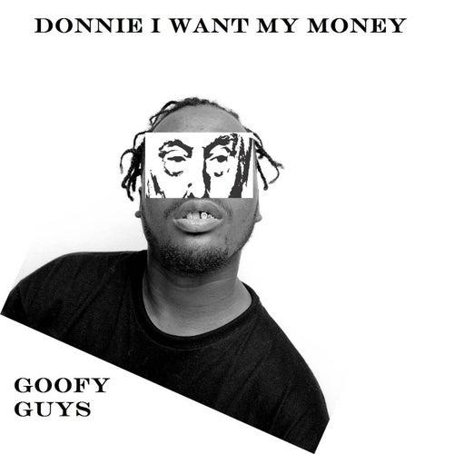 Donnie I Want My Money von Goofy Guys